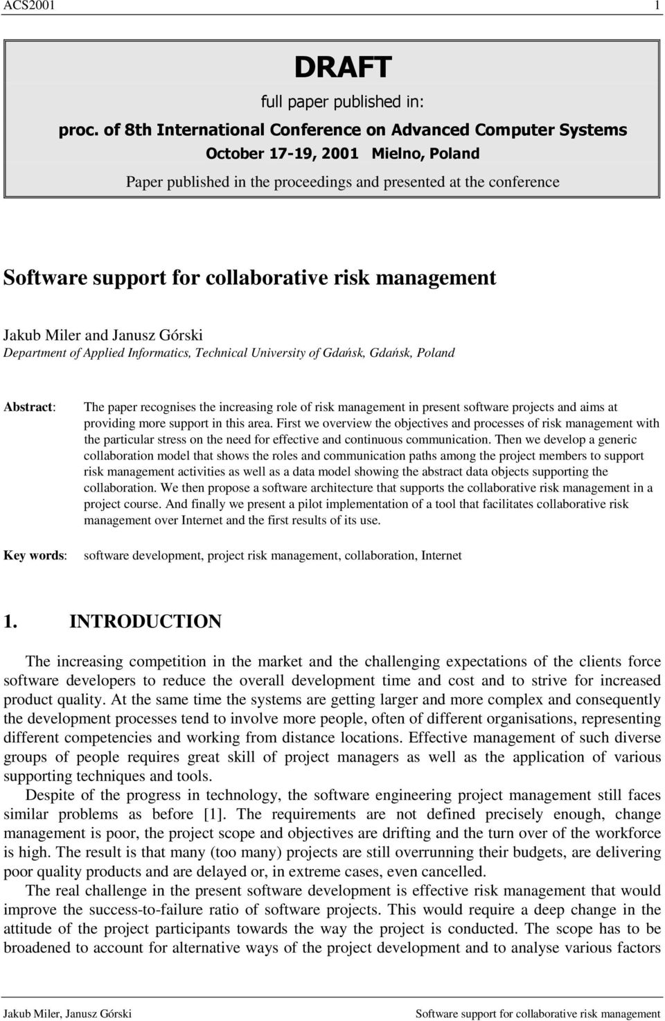 Department of Applied Informatics, Technical University of Gdańsk, Gdańsk, Poland Abstract: Key words: The paper recognises the increasing role of risk management in present software projects and