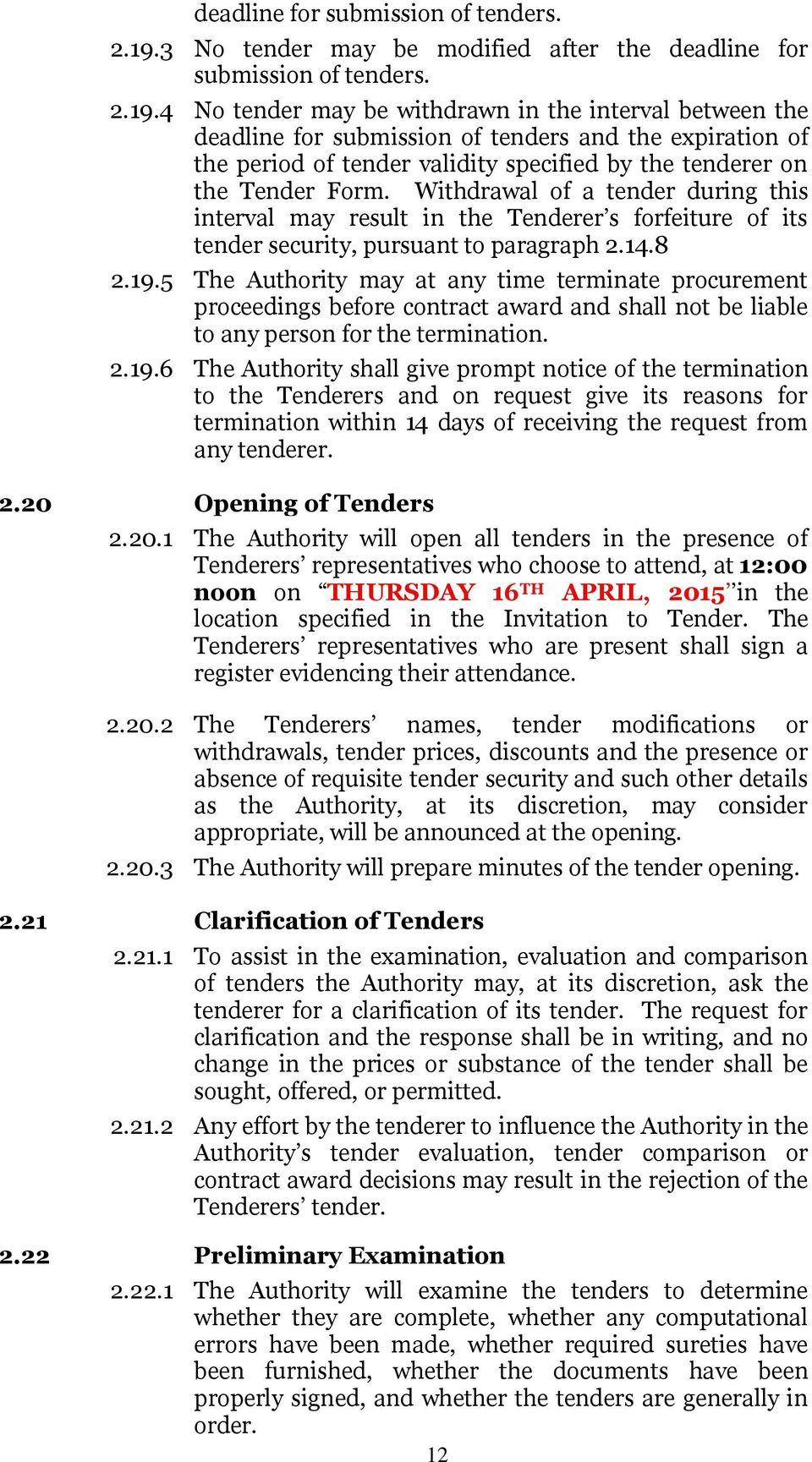 tenderer on the Tender Form. Withdrawal of a tender during this interval may result in the Tenderer s forfeiture of its tender security, pursuant to paragraph 2.14.8 2.19.