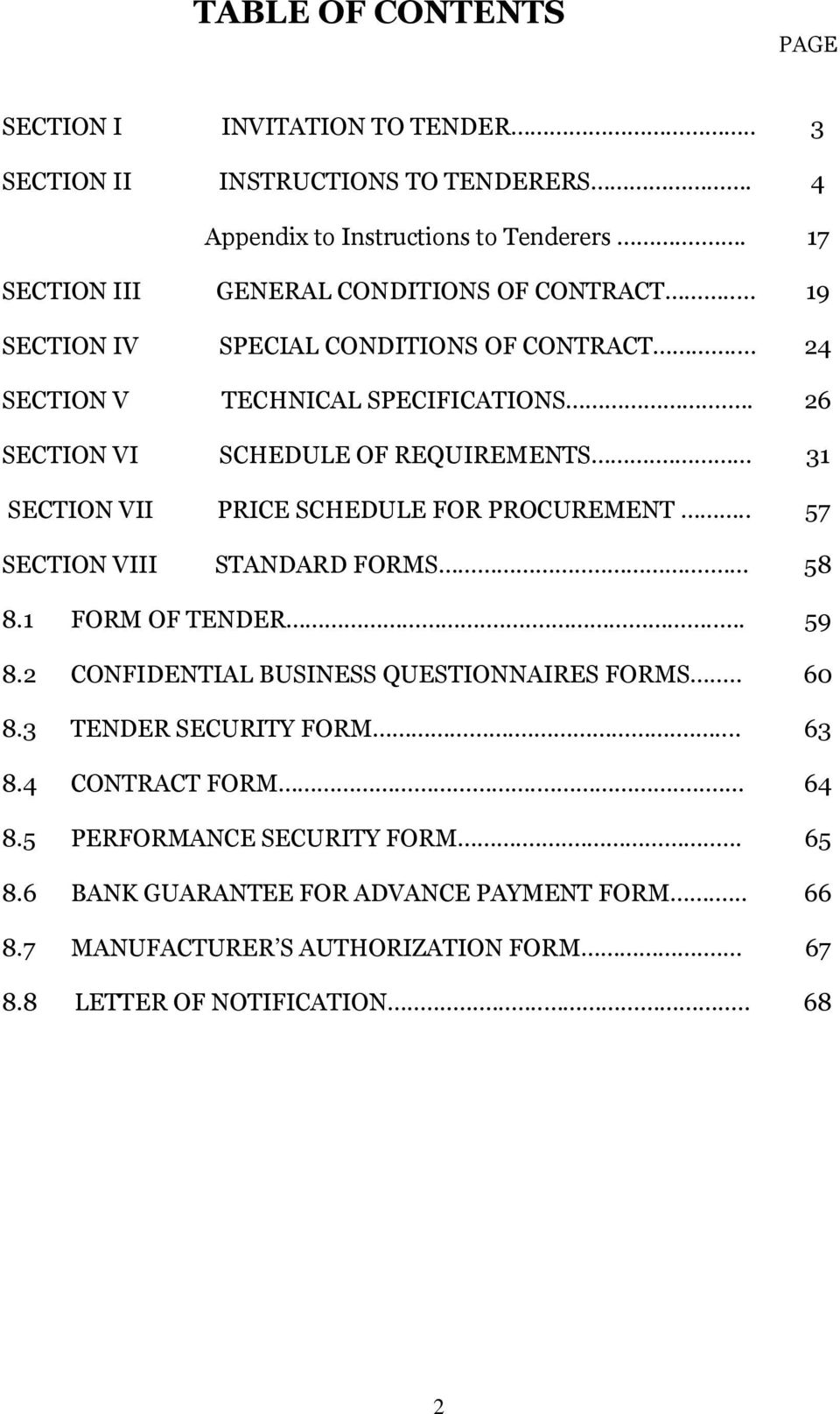 31 SECTION VII PRICE SCHEDULE FOR PROCUREMENT.. 57 SECTION VIII STANDARD FORMS... 58 8.1 FORM OF TENDER..... 59 8.2 CONFIDENTIAL BUSINESS QUESTIONNAIRES FORMS.. 60 8.
