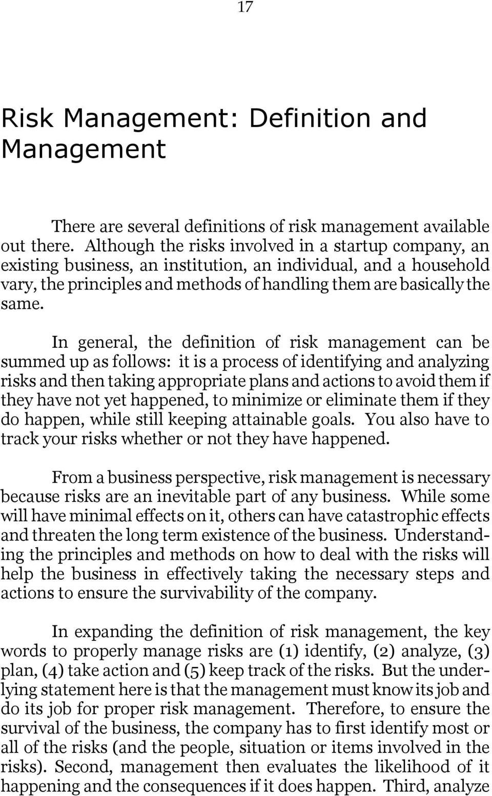 In general, the definition of risk management can be summed up as follows: it is a process of identifying and analyzing risks and then taking appropriate plans and actions to avoid them if they have