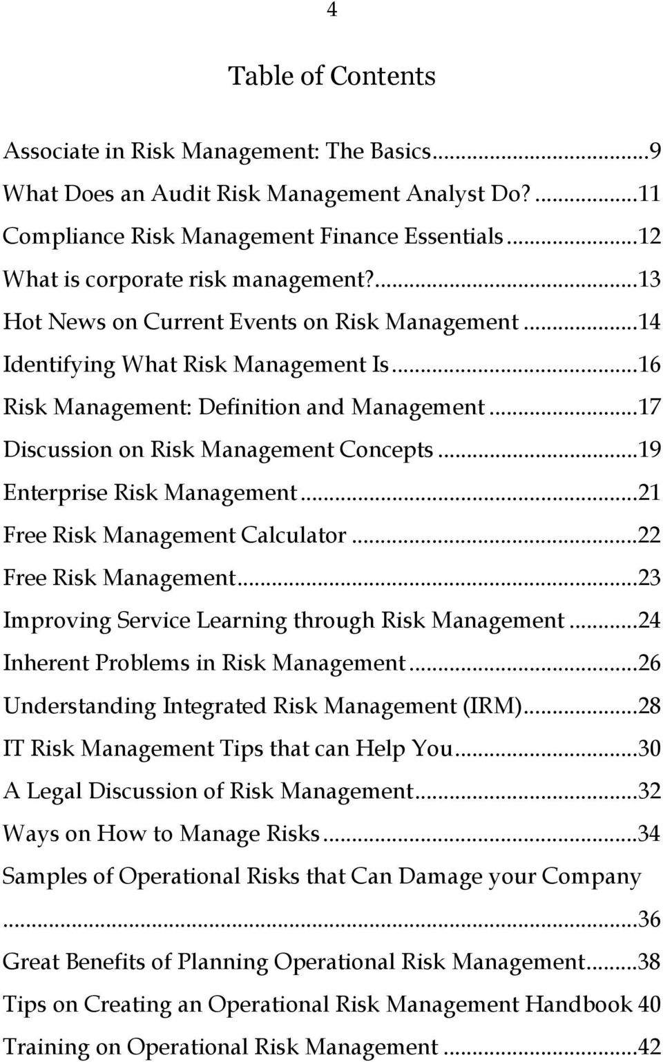 ..19 Enterprise Risk Management...21 Free Risk Management Calculator...22 Free Risk Management...23 Improving Service Learning through Risk Management...24 Inherent Problems in Risk Management.