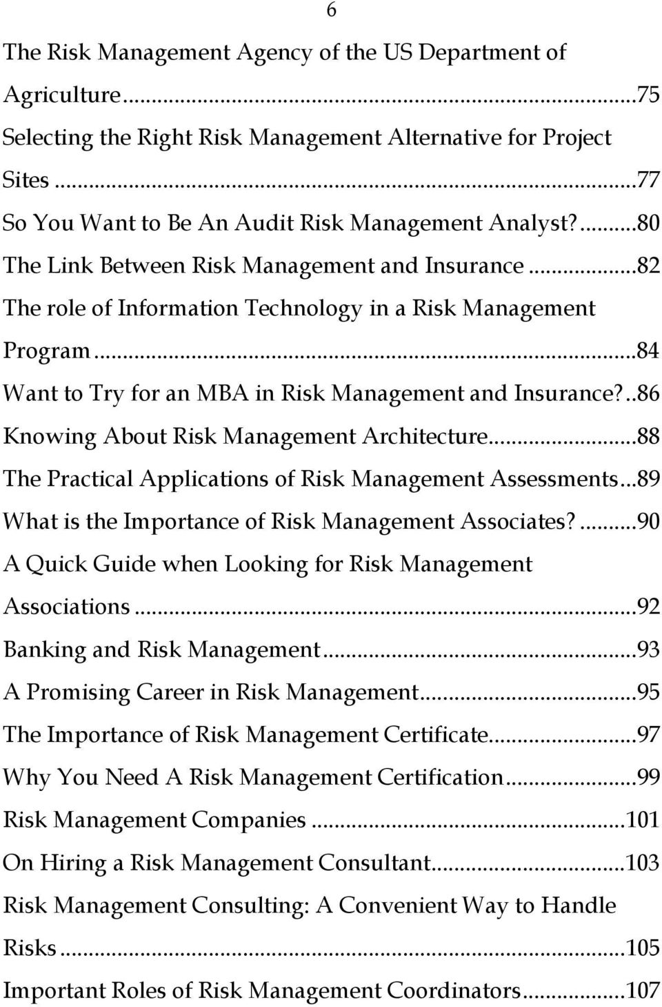 ..86 Knowing About Risk Management Architecture...88 The Practical Applications of Risk Management Assessments...89 What is the Importance of Risk Management Associates?