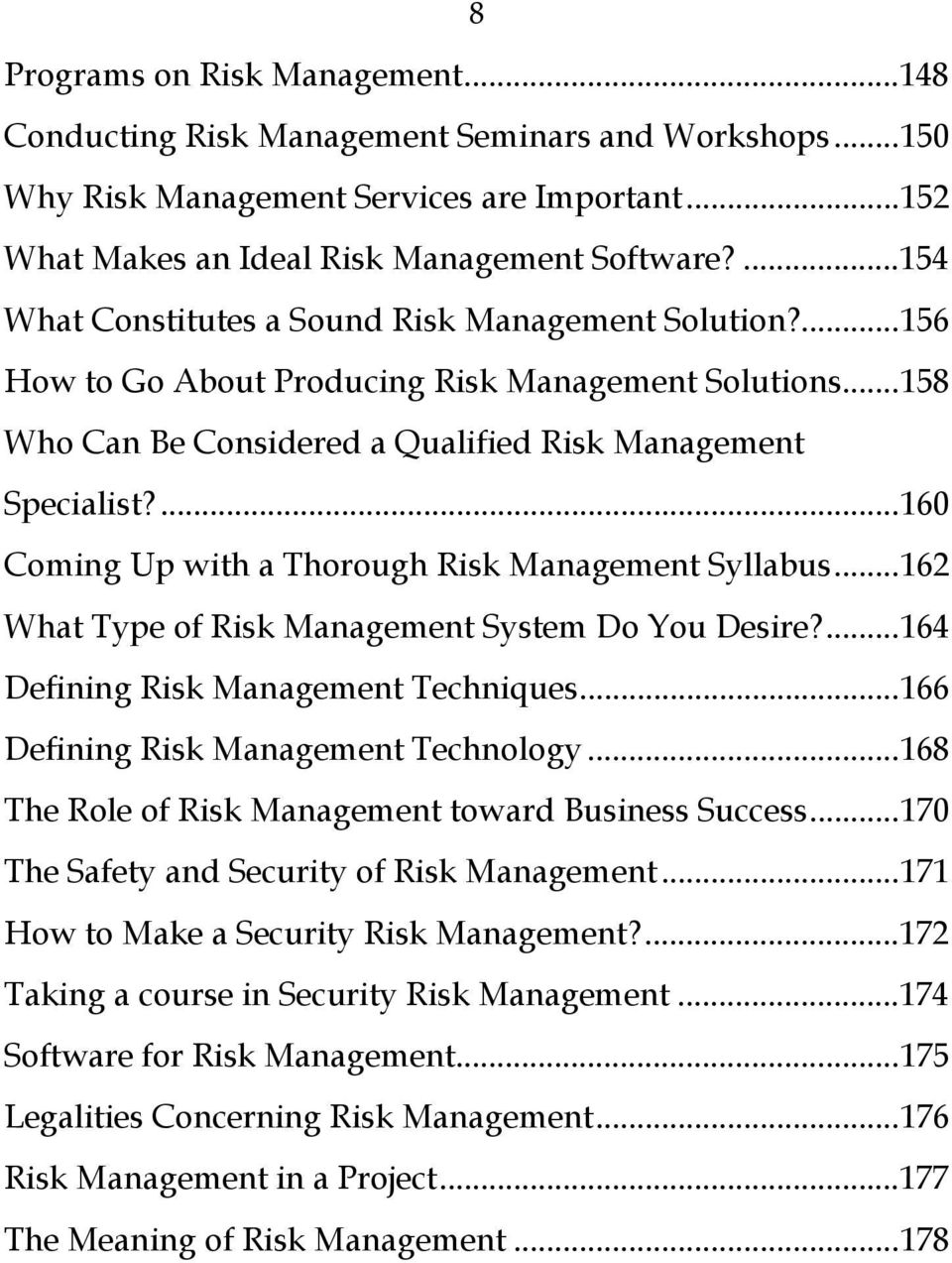...160 Coming Up with a Thorough Risk Management Syllabus...162 What Type of Risk Management System Do You Desire?...164 Defining Risk Management Techniques...166 Defining Risk Management Technology.
