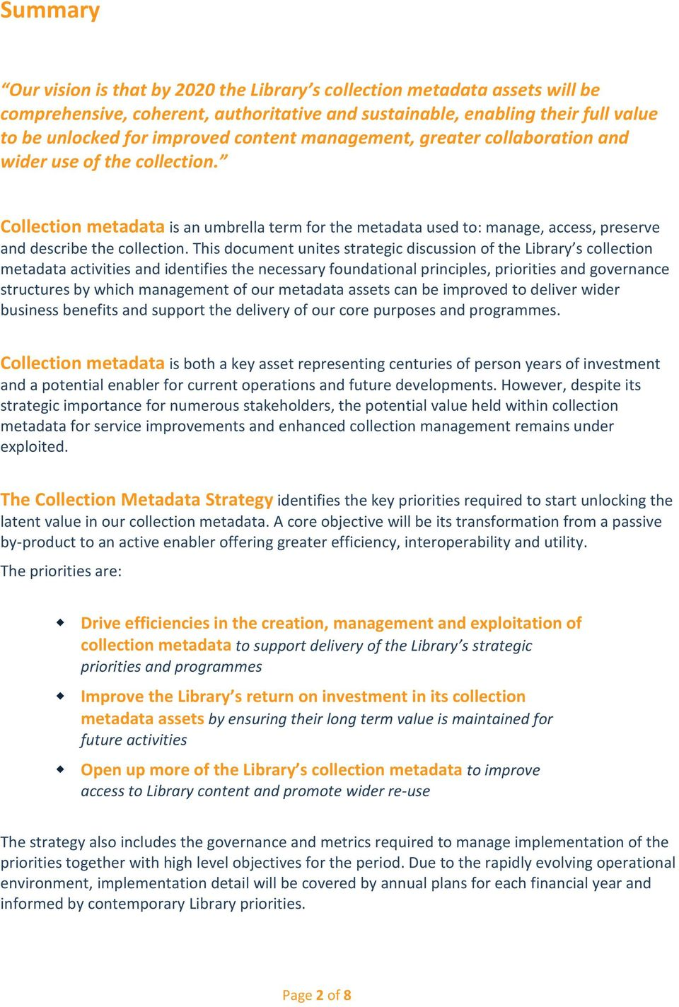 This document unites strategic discussion of the Library s collection metadata activities and identifies the necessary foundational principles, priorities and governance structures by which