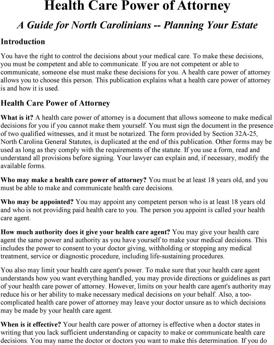 A health care power of attorney allows you to choose this person. This publication explains what a health care power of attorney is and how it is used. Health Care Power of Attorney What is it?