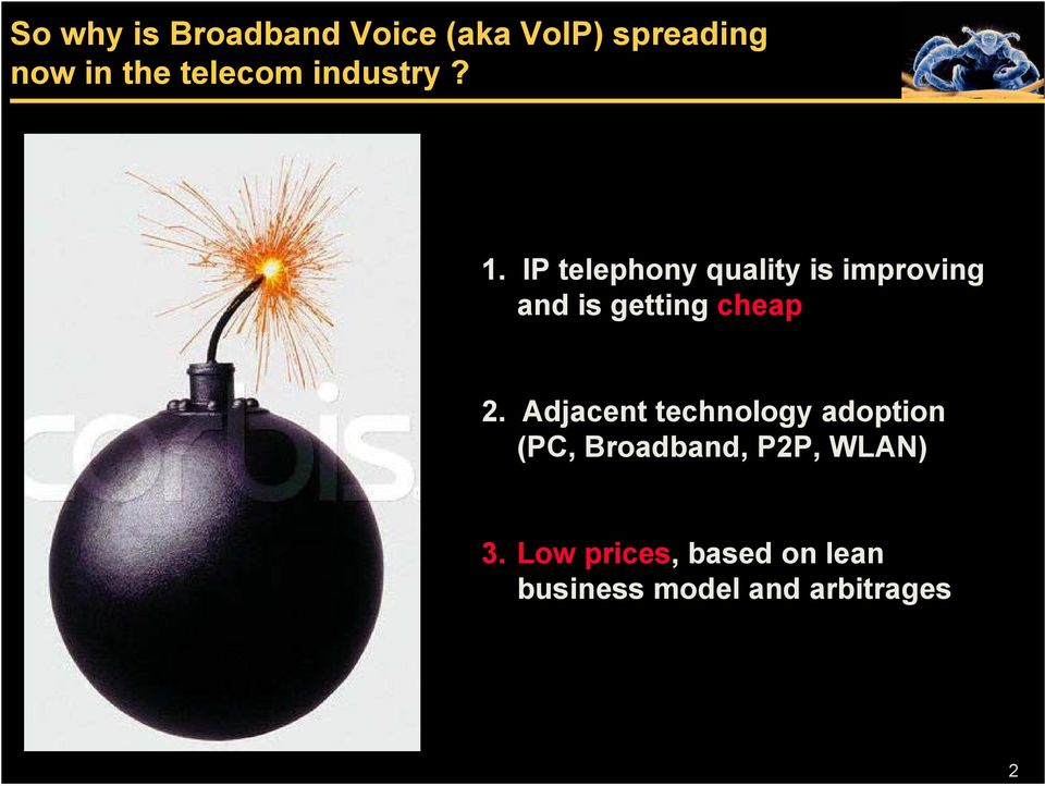 IP telephony quality is improving and is getting cheap 2.