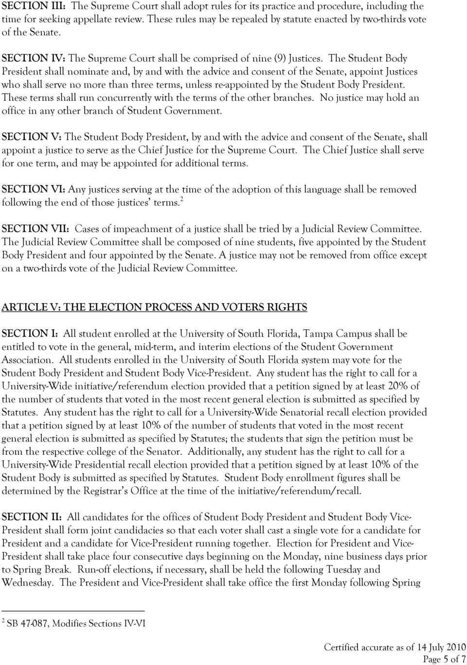 The Student Body President shall nominate and, by and with the advice and consent of the Senate, appoint Justices who shall serve no more than three terms, unless re-appointed by the Student Body