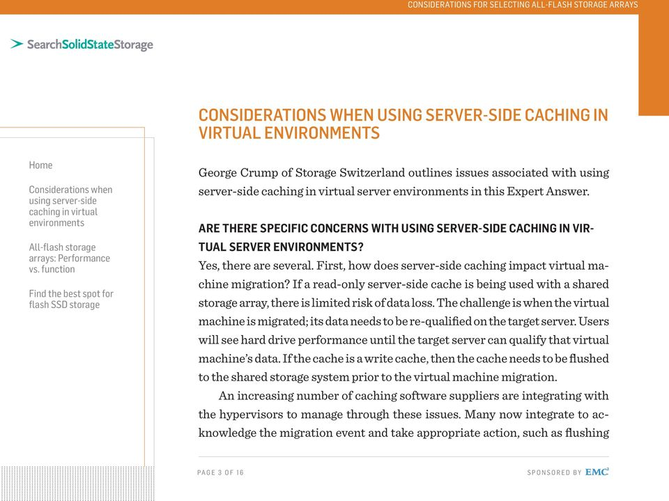 If a read-only server-side cache is being used with a shared storage array, there is limited risk of data loss.