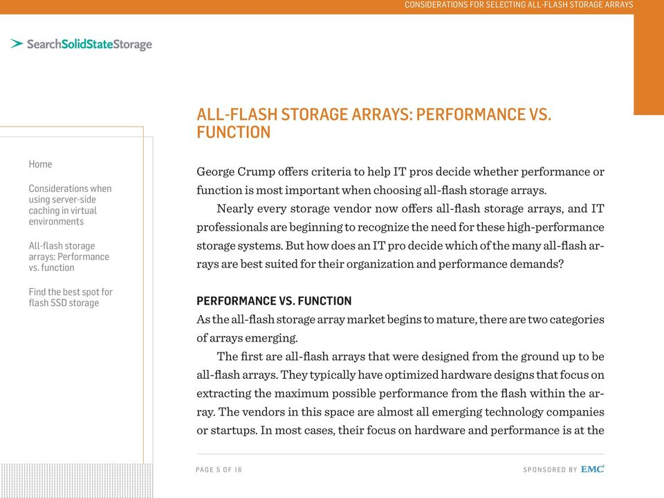 But how does an IT pro decide which of the many all-flash arrays are best suited for their organization and performance demands? PERFORMANCE VS.