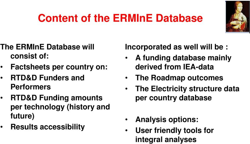 Incorporated as well will be : A funding database mainly derived from IEA-data The Roadmap outcomes The