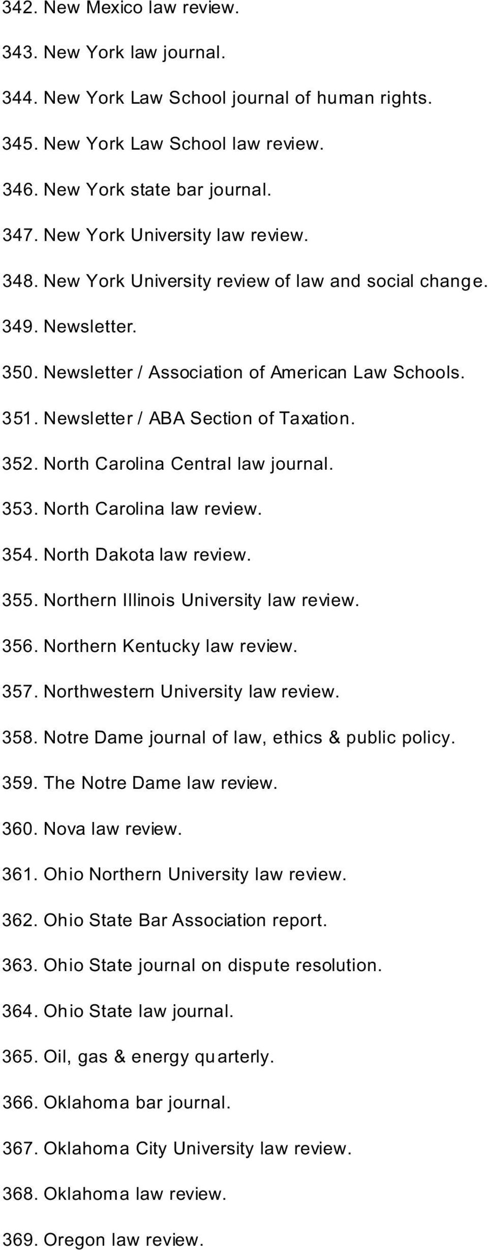 Newsletter / ABA Section of Taxation. 352. North Carolina Central law journal. 353. North Carolina law review. 354. North Dakota law review. 355. Northern Illinois University law review. 356.