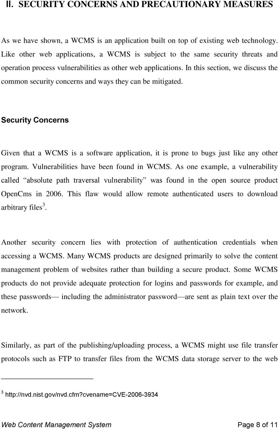 In this section, we discuss the common security concerns and ways they can be mitigated. Security Concerns Given that a WCMS is a software application, it is prone to bugs just like any other program.