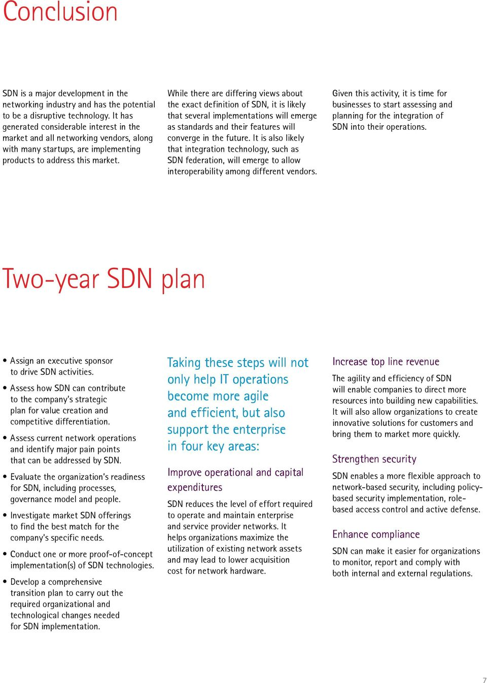 While there are differing views about the exact definition of SDN, it is likely that several implementations will emerge as standards and their features will converge in the future.