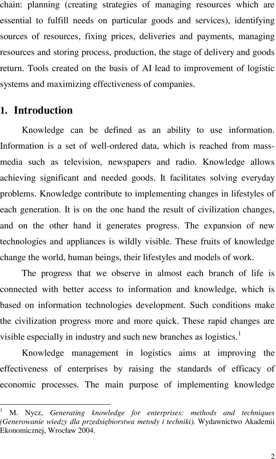Tools created on the basis of AI lead to improvement of logistic systems and maximizing effectiveness of companies. 1. Introduction Knowledge can be defined as an ability to use information.