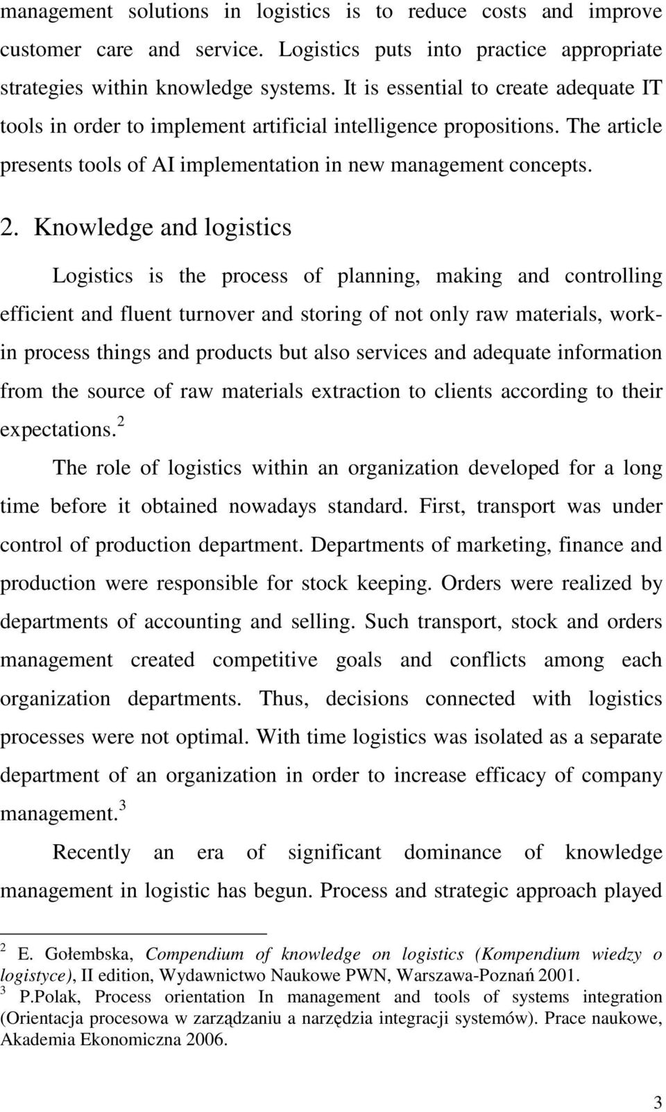 Knowledge and logistics Logistics is the process of planning, making and controlling efficient and fluent turnover and storing of not only raw materials, workin process things and products but also