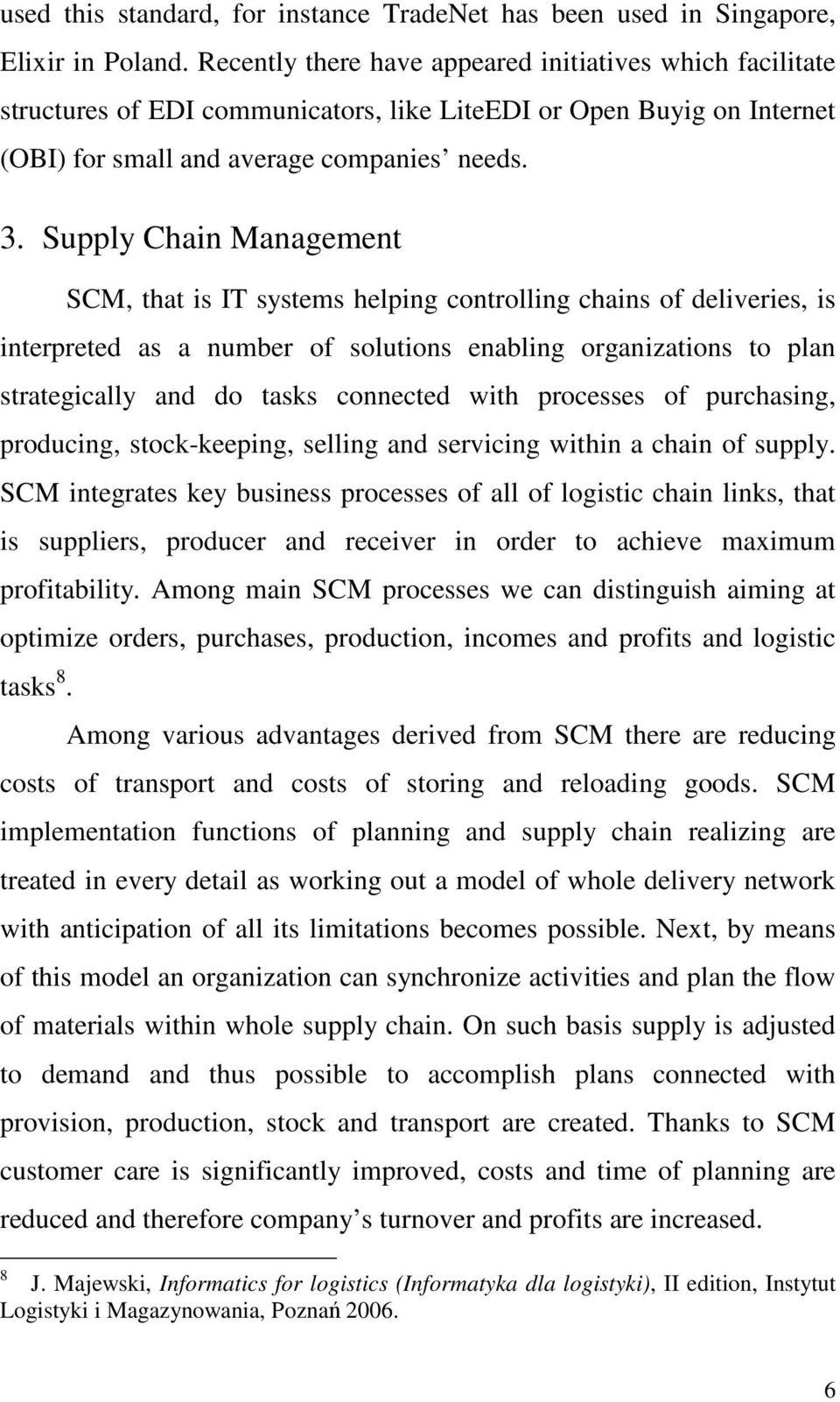 Supply Chain Management SCM, that is IT systems helping controlling chains of deliveries, is interpreted as a number of solutions enabling organizations to plan strategically and do tasks connected