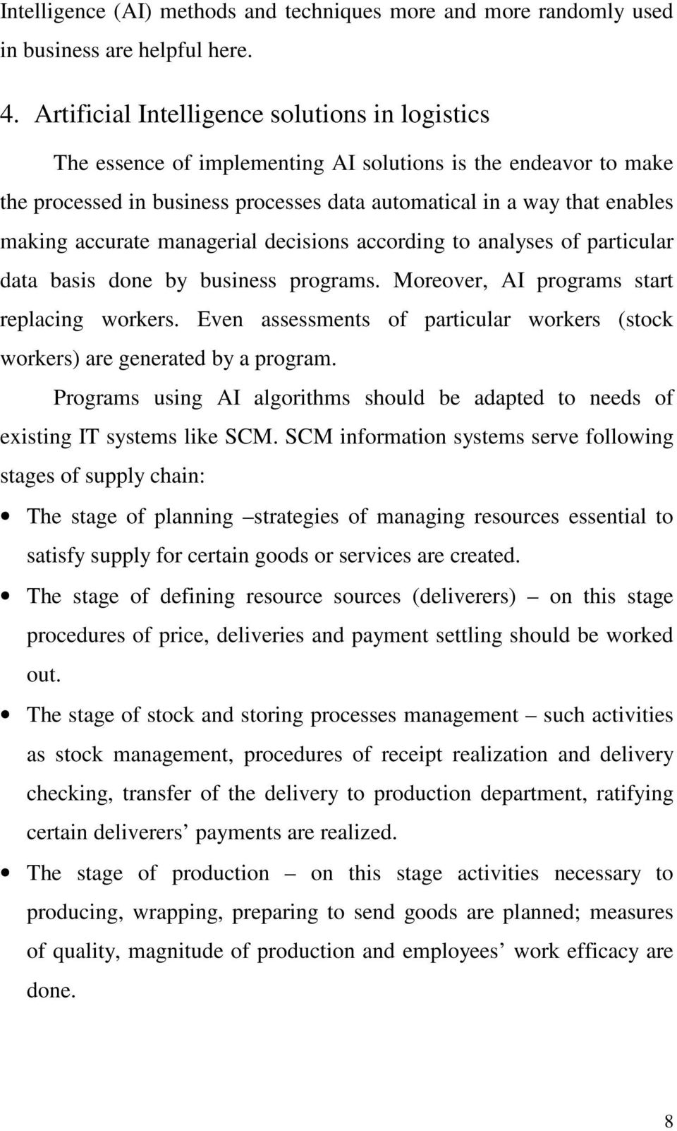 accurate managerial decisions according to analyses of particular data basis done by business programs. Moreover, AI programs start replacing workers.