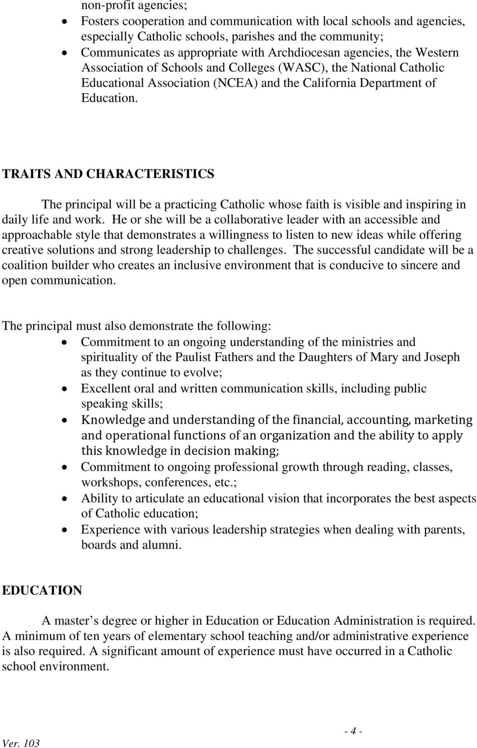 TRAITS AND CHARACTERISTICS The principal will be a practicing Catholic whose faith is visible and inspiring in daily life and work.