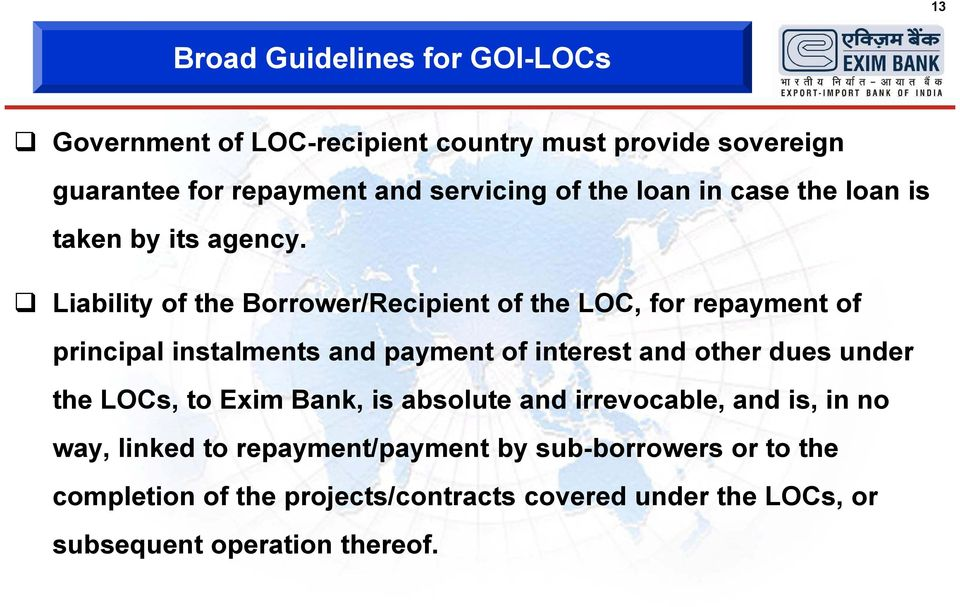 Liability of the Borrower/Recipient of the LOC, for repayment of principal instalments and payment of interest and other dues under