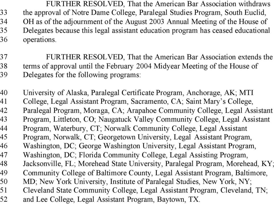 37 FURTHER RESOLVED, That the American Bar Association extends the 38 terms of approval until the February 2004 Midyear Meeting of the House of 39 Delegates for the following programs: 40 University