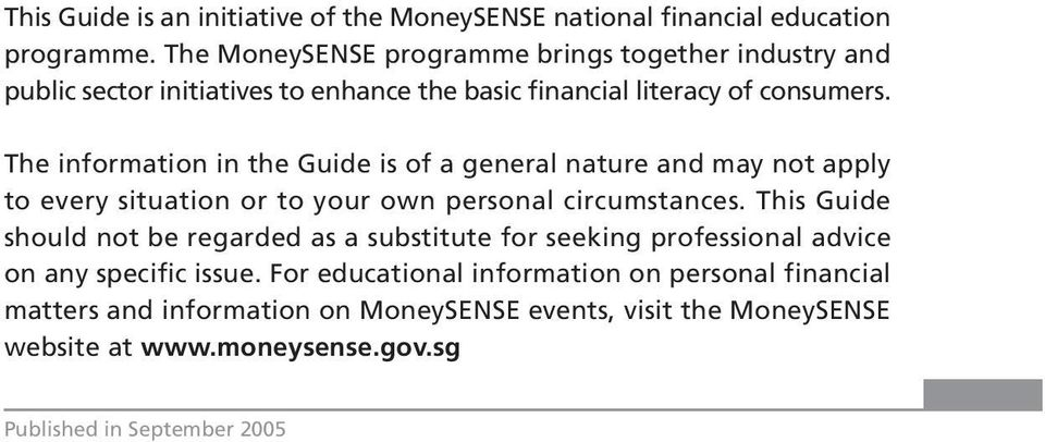 The information in the Guide is of a general nature and may not apply to every situation or to your own personal circumstances.