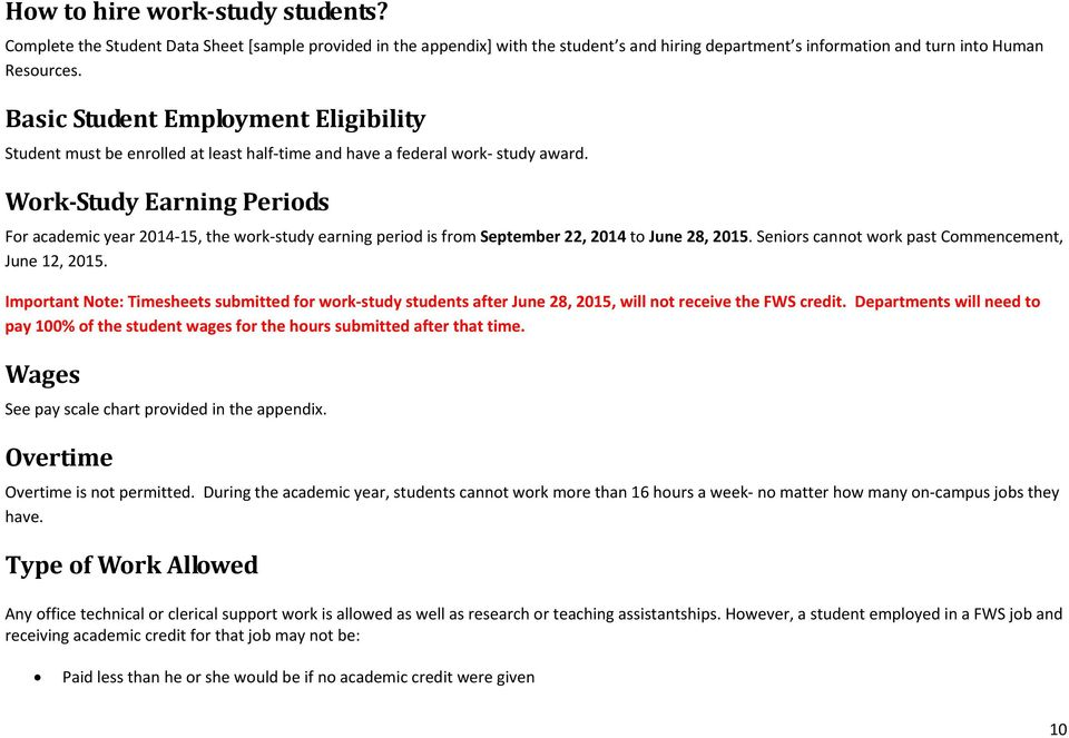 Work Study Earning Periods For academic year 2014 15, the work study earning period is from September 22, 2014 to June 28, 2015. Seniors cannot work past Commencement, June 12, 2015.