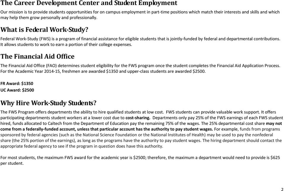 Federal Work Study (FWS) is a program of financial assistance for eligible students that is jointly funded by federal and departmental contributions.