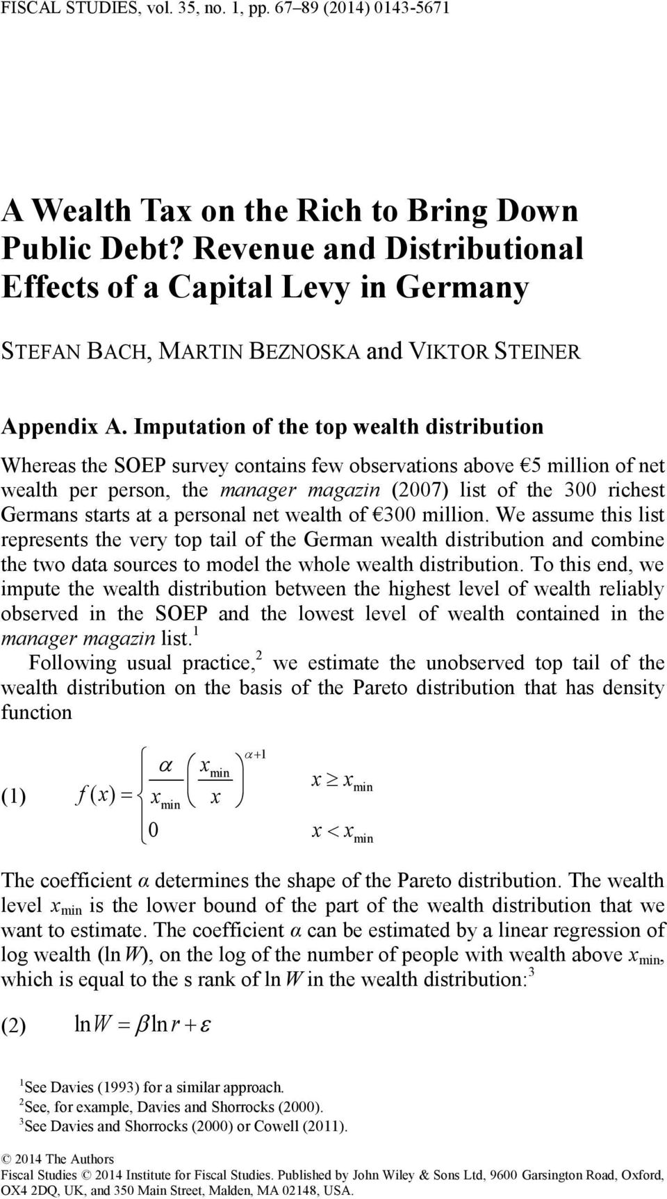 Imputation of the top wealth distribution Whereas the SOEP survey contains few observations above 5 million of net wealth per person, the manager magazin (2007) list of the 300 richest Germans starts