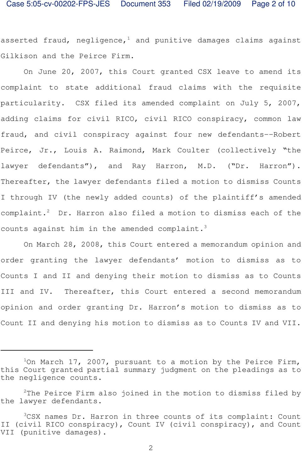 CSX filed its amended complaint on July 5, 2007, adding claims for civil RICO, civil RICO conspiracy, common law fraud, and civil conspiracy against four new defendants--robert Peirce, Jr., Louis A.
