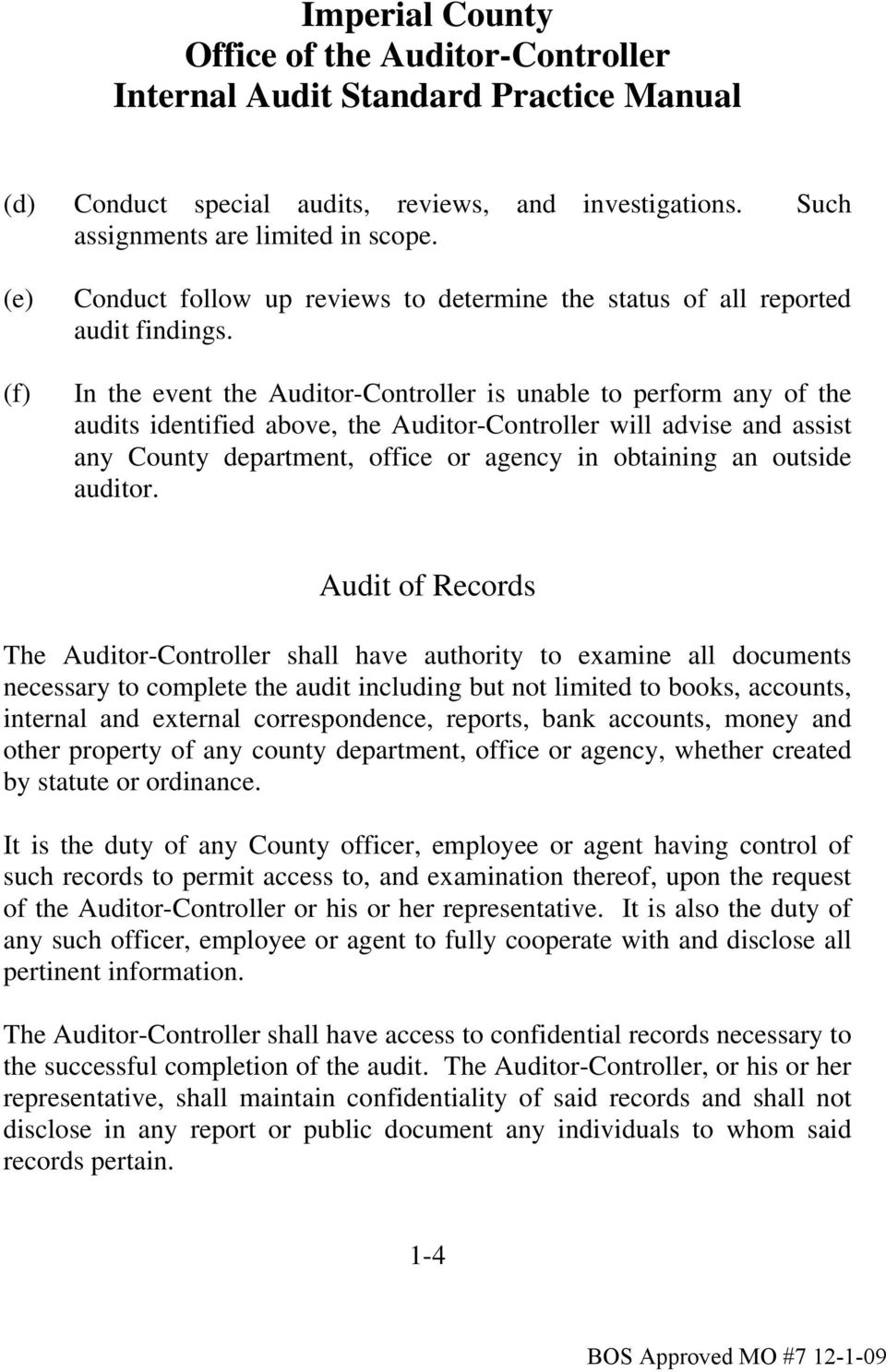 In the event the Auditor-Controller is unable to perform any of the audits identified above, the Auditor-Controller will advise and assist any County department, office or agency in obtaining an