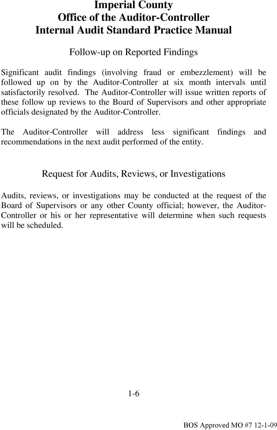 The Auditor-Controller will issue written reports of these follow up reviews to the Board of Supervisors and other appropriate officials designated by the Auditor-Controller.