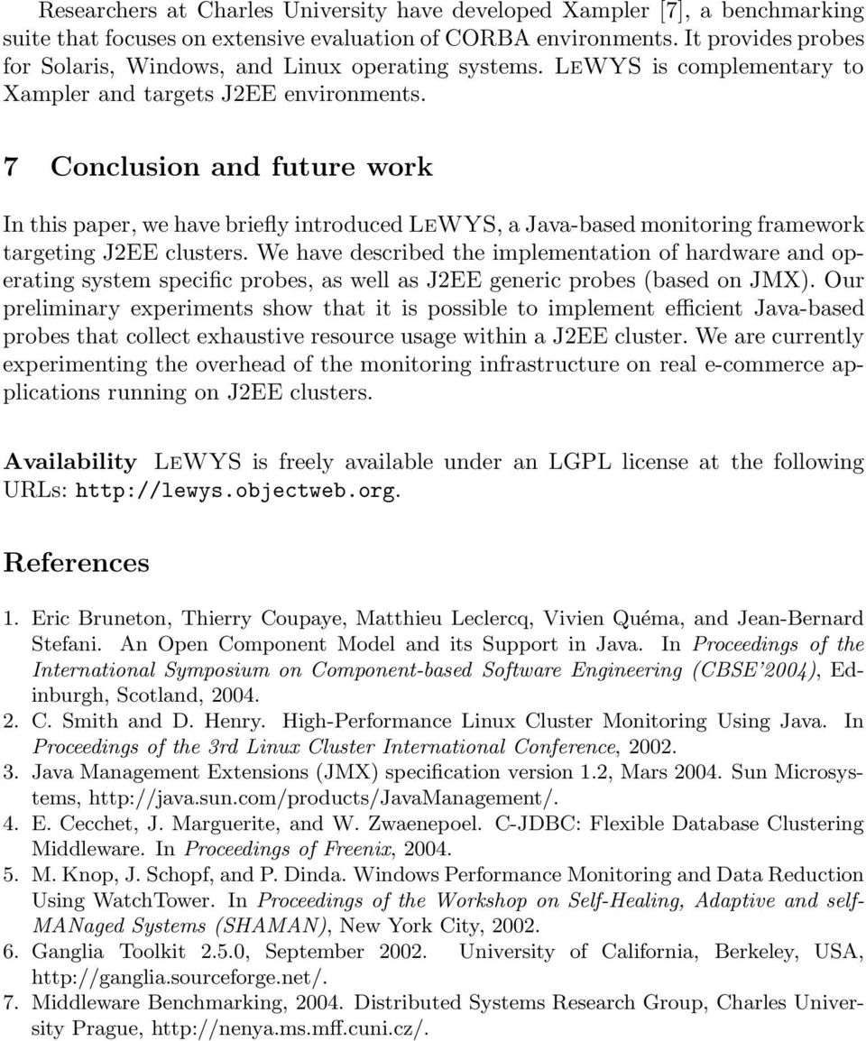 7 Conclusion and future work In this paper, we have briefly introduced LeWYS, a Java-based monitoring framework targeting J2EE clusters.