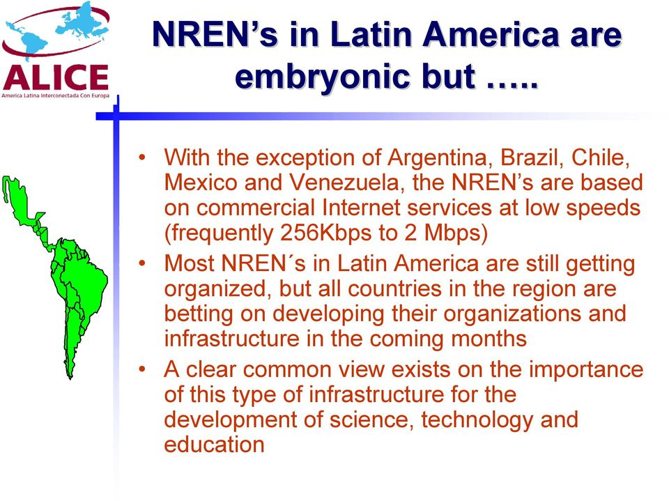 low speeds (frequently 256Kbps to 2 Mbps) Most NREN s in Latin America are still getting organized, but all countries in the