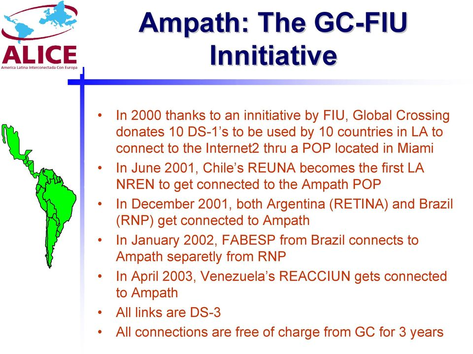 In December 2001, both Argentina (RETINA) and Brazil (RNP) get connected to Ampath In January 2002, FABESP from Brazil connects to Ampath