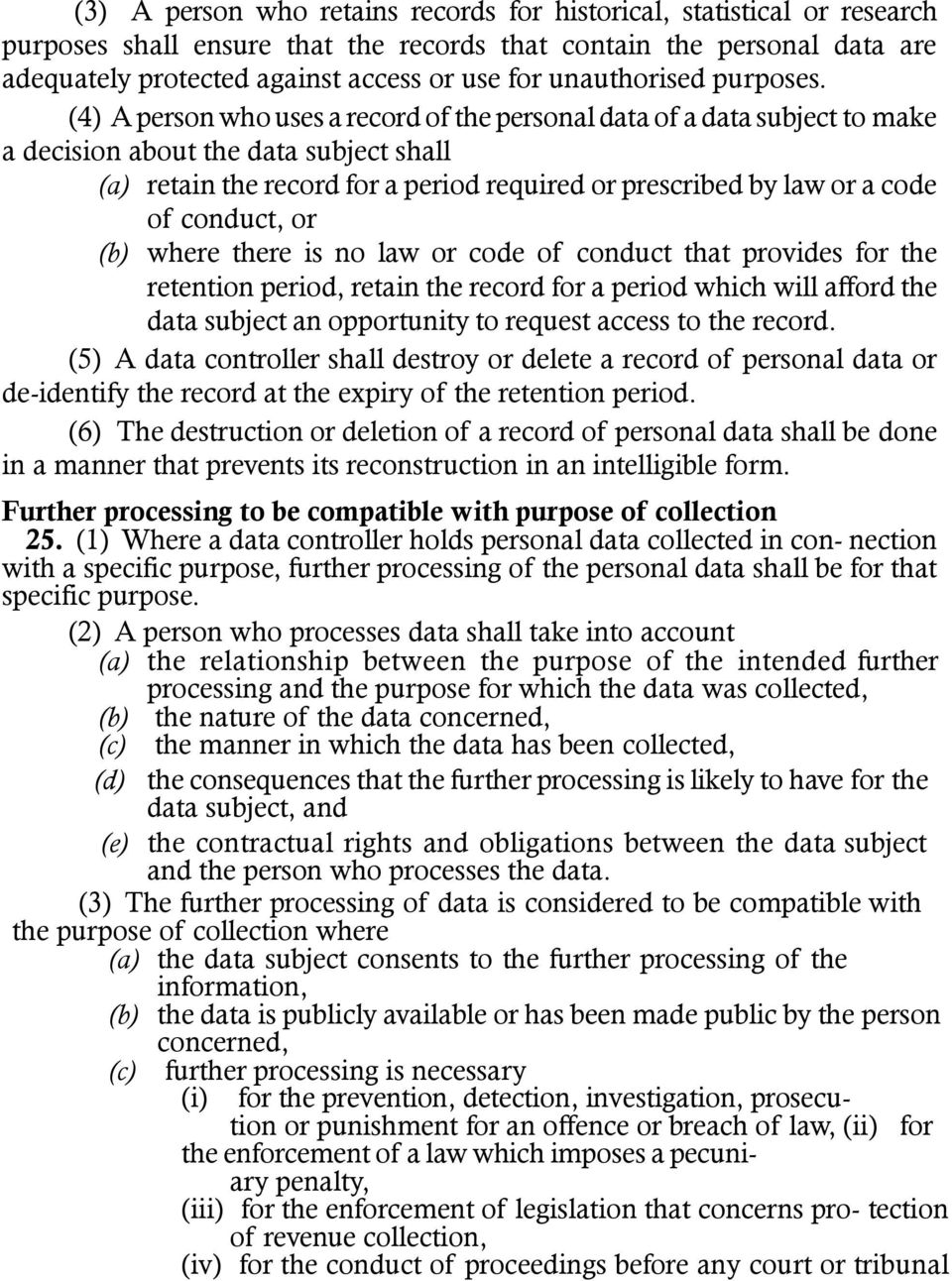 (4) A person who uses a record of the personal data of a data subject to make a decision about the data subject shall (a) retain the record for a period required or prescribed by law or a code of