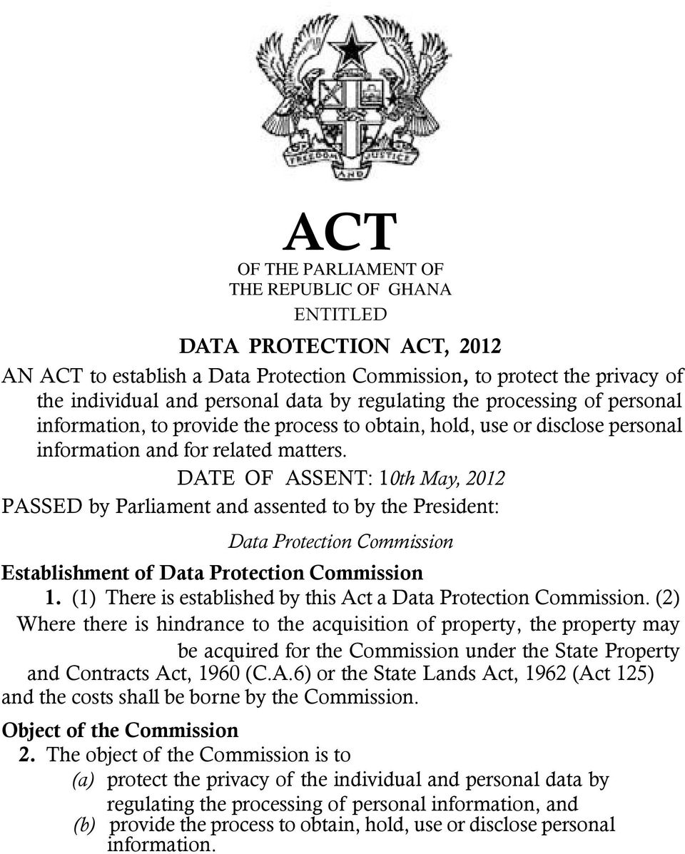 DATE OF ASSENT: 10th May, 2012 PASSED by Parliament and assented to by the President: Data Protection Commission Establishment of Data Protection Commission 1.