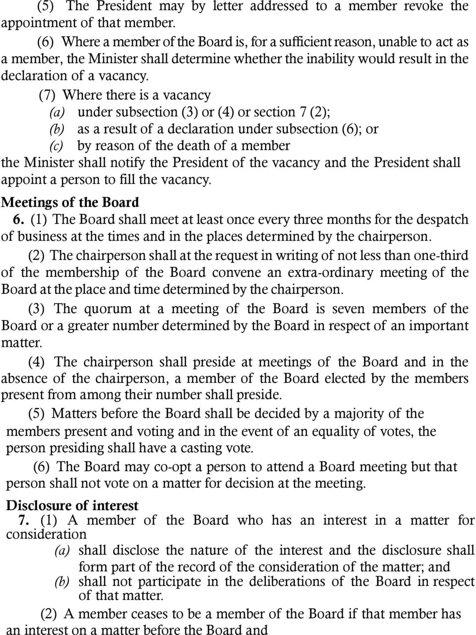 (7) Where there is a vacancy (a) under subsection (3) or (4) or section 7 (2); (b) as a result of a declaration under subsection (6); or (c) by reason of the death of a member the Minister shall