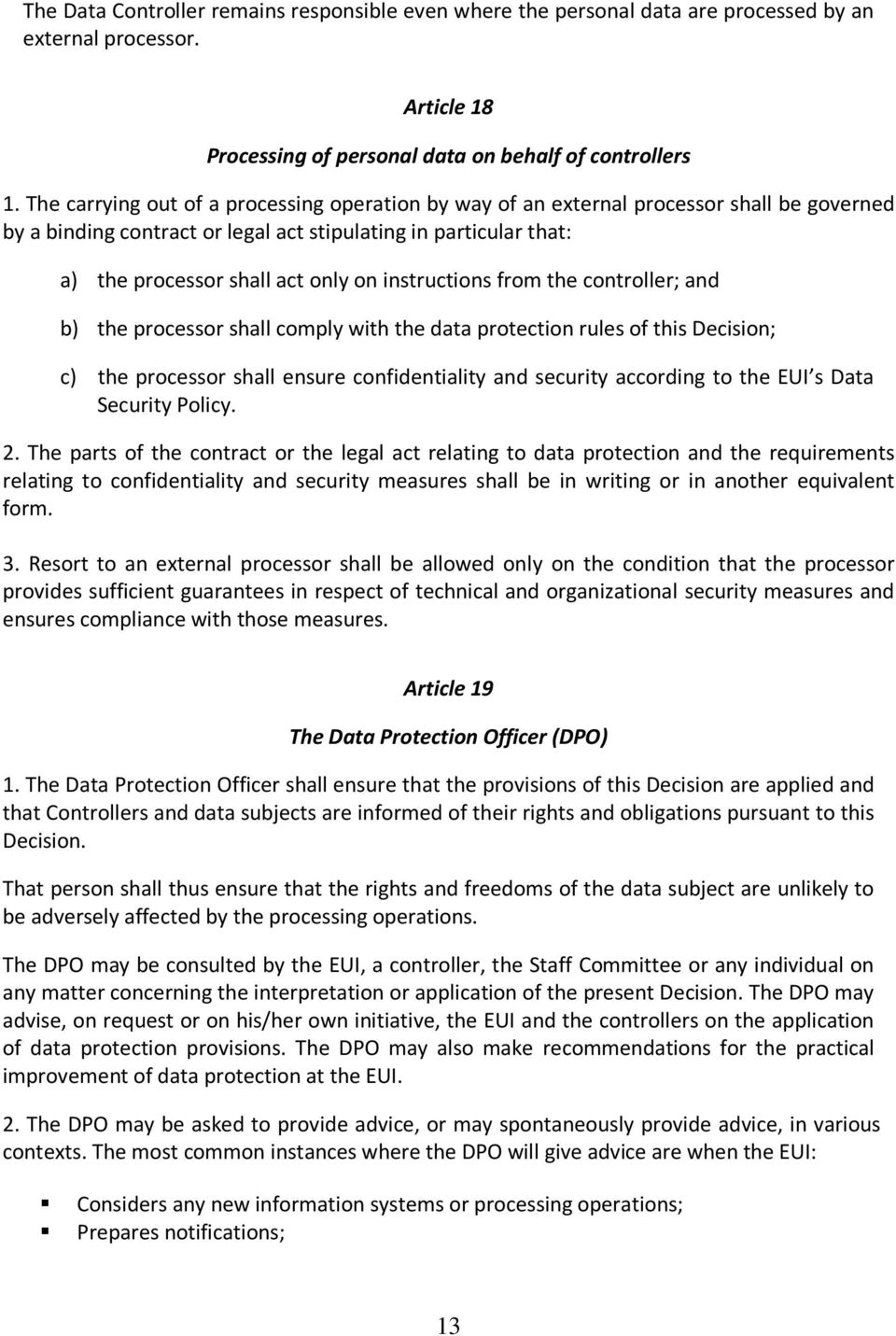 instructions from the controller; and b) the processor shall comply with the data protection rules of this Decision; c) the processor shall ensure confidentiality and security according to the EUI s
