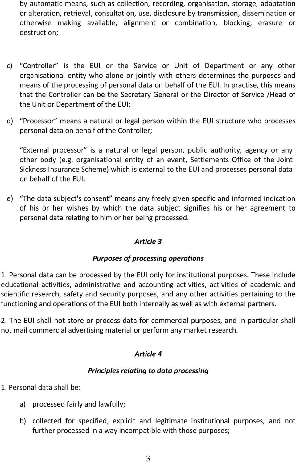 others determines the purposes and means of the processing of personal data on behalf of the EUI.