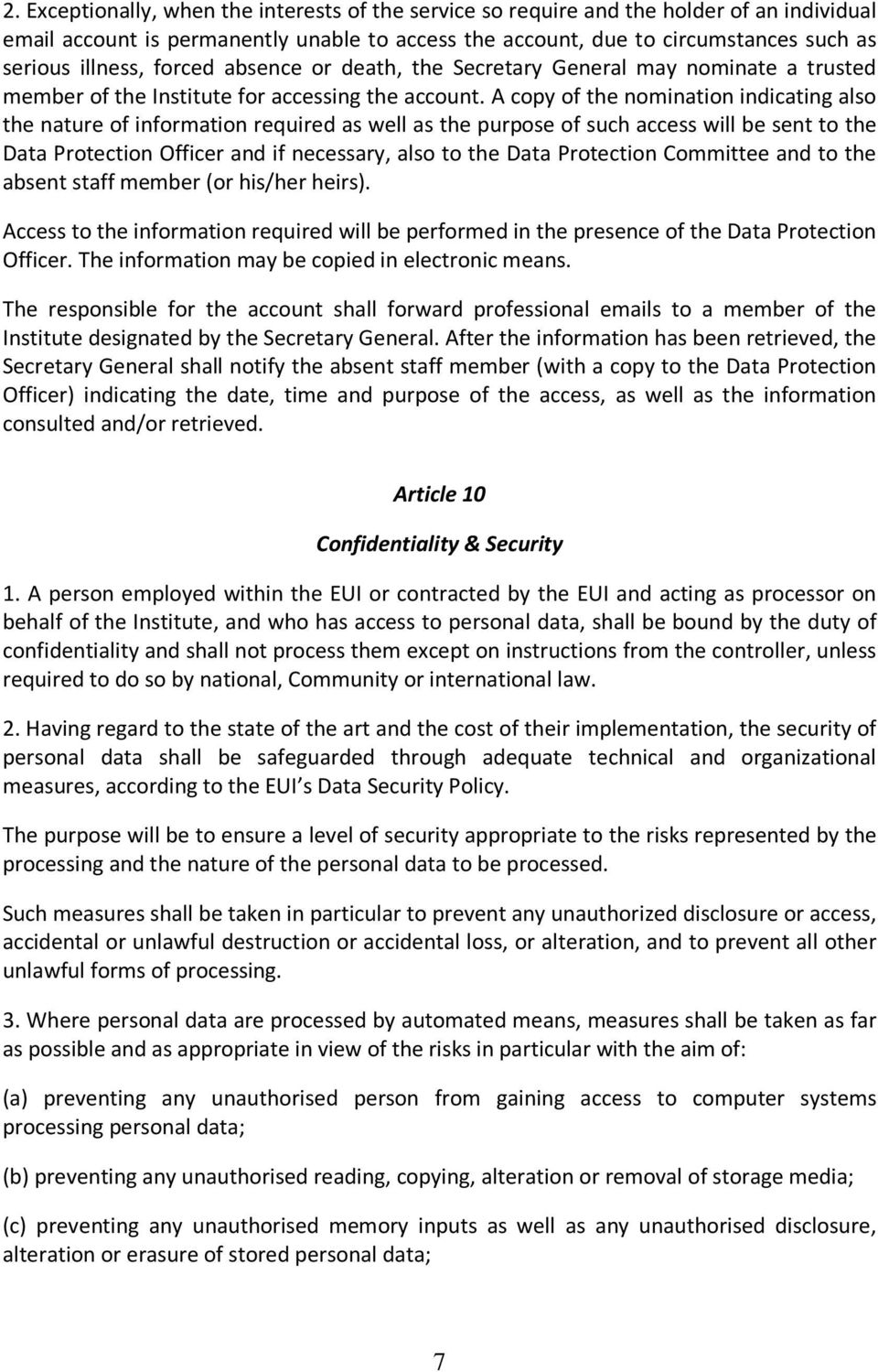 A copy of the nomination indicating also the nature of information required as well as the purpose of such access will be sent to the Data Protection Officer and if necessary, also to the Data