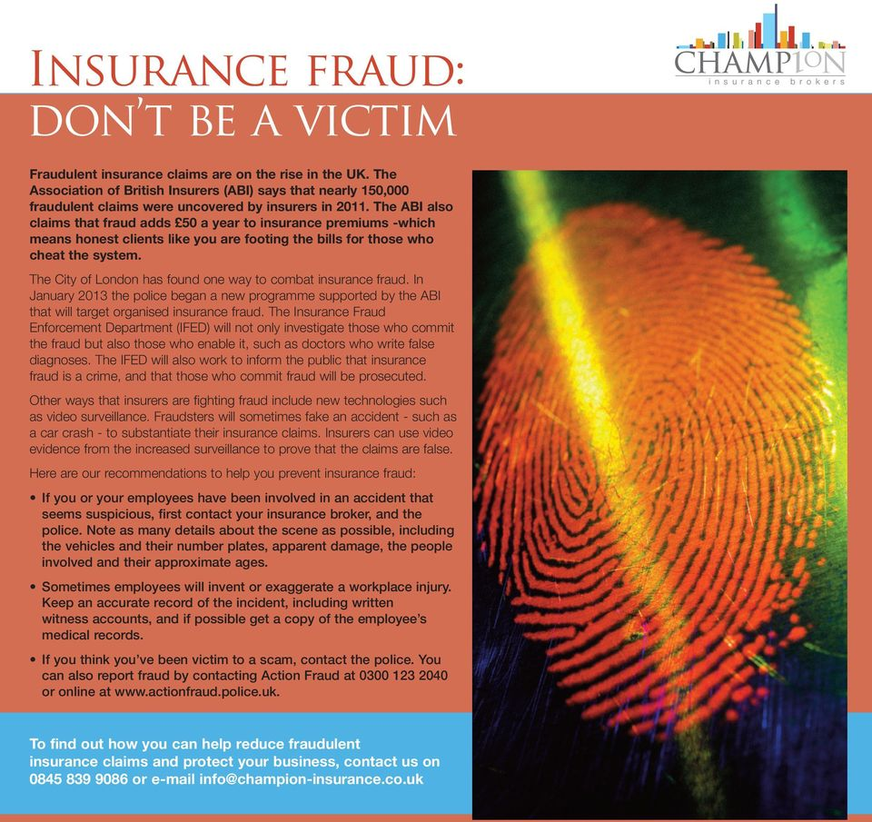 The ABI also claims that fraud adds 50 a year to insurance premiums -which means honest clients like you are footing the bills for those who cheat the system.
