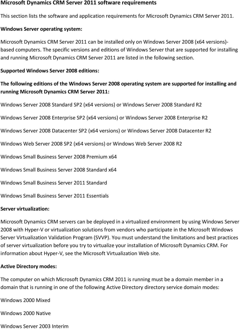 The specific versions and editions of Windows Server that are supported for installing and running Microsoft Dynamics CRM Server 2011 are listed in the following section.