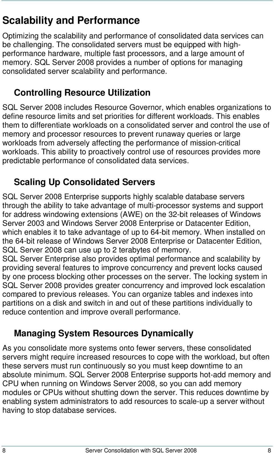 SQL Server 2008 provides a number of options for managing consolidated server scalability and performance.