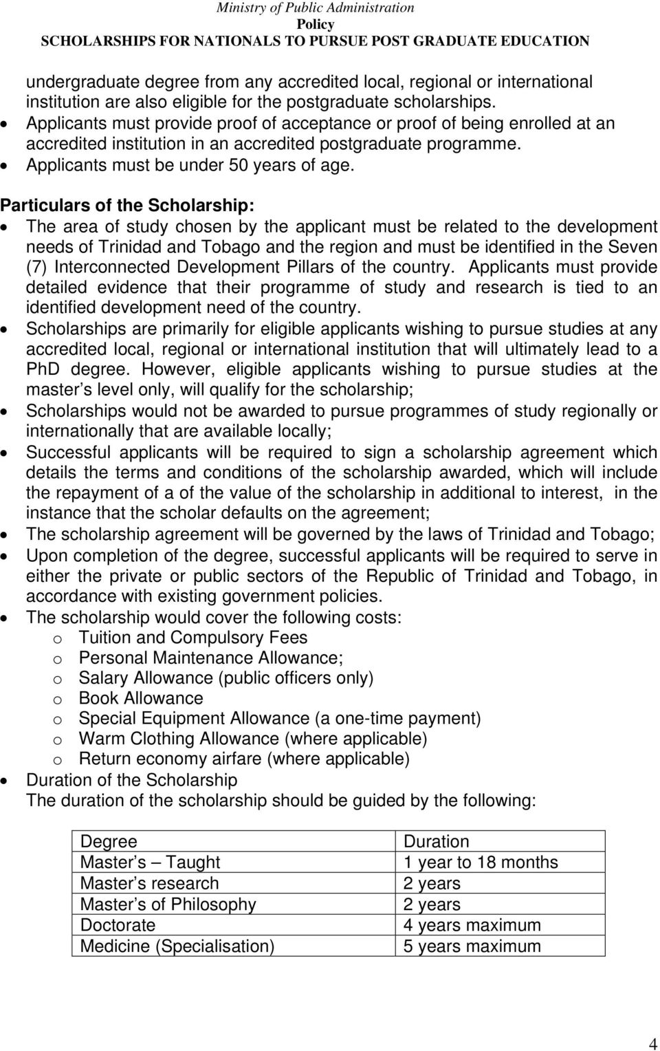 Particulars of the Scholarship: The area of study chosen by the applicant must be related to the development needs of Trinidad and Tobago and the region and must be identified in the Seven (7)