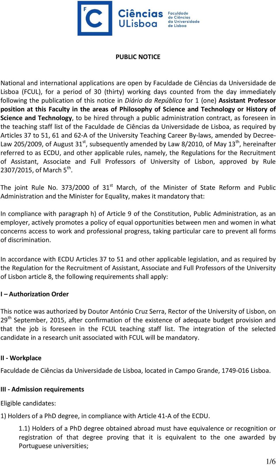 Technology, to be hired through a public administration contract, as foreseen in the teaching staff list of the Faculdade de Ciências da Universidade de Lisboa, as required by Articles 37 to 51, 61
