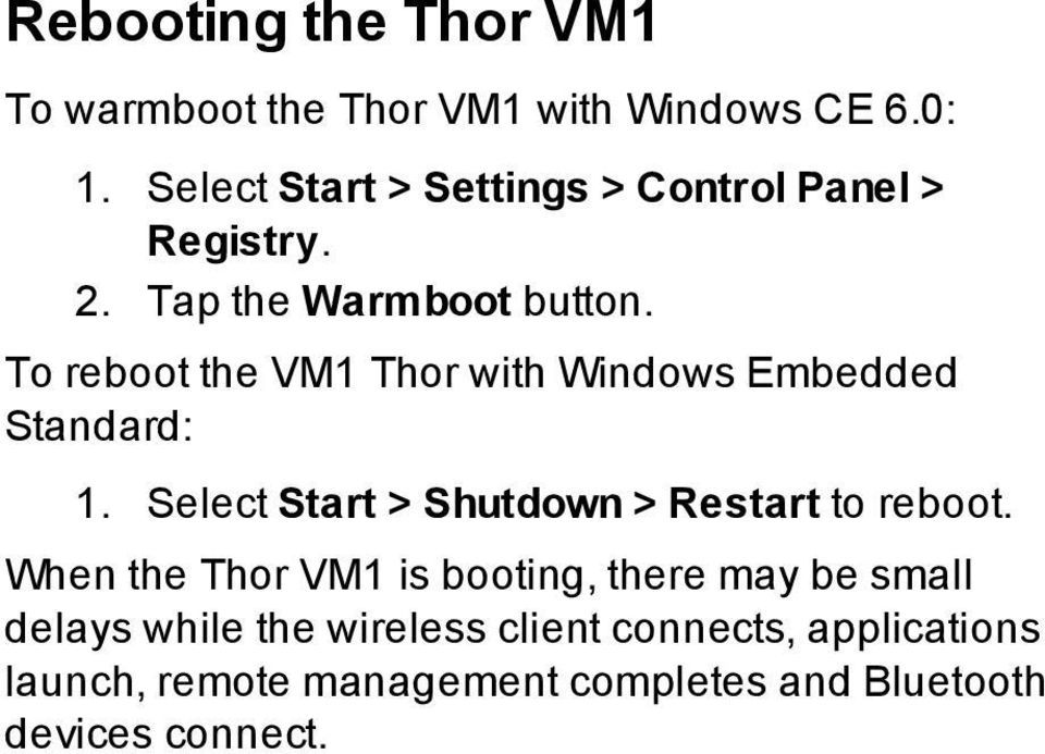 To reboot the VM1 Thor with Windows Embedded Standard: 1. Select Start > Shutdown > Restart to reboot.