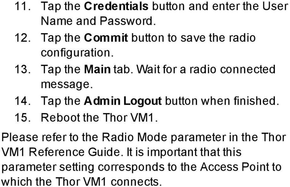 Wait for a radio connected message. 14. Tap the Admin Logout button when finished. 15. Reboot the Thor VM1.