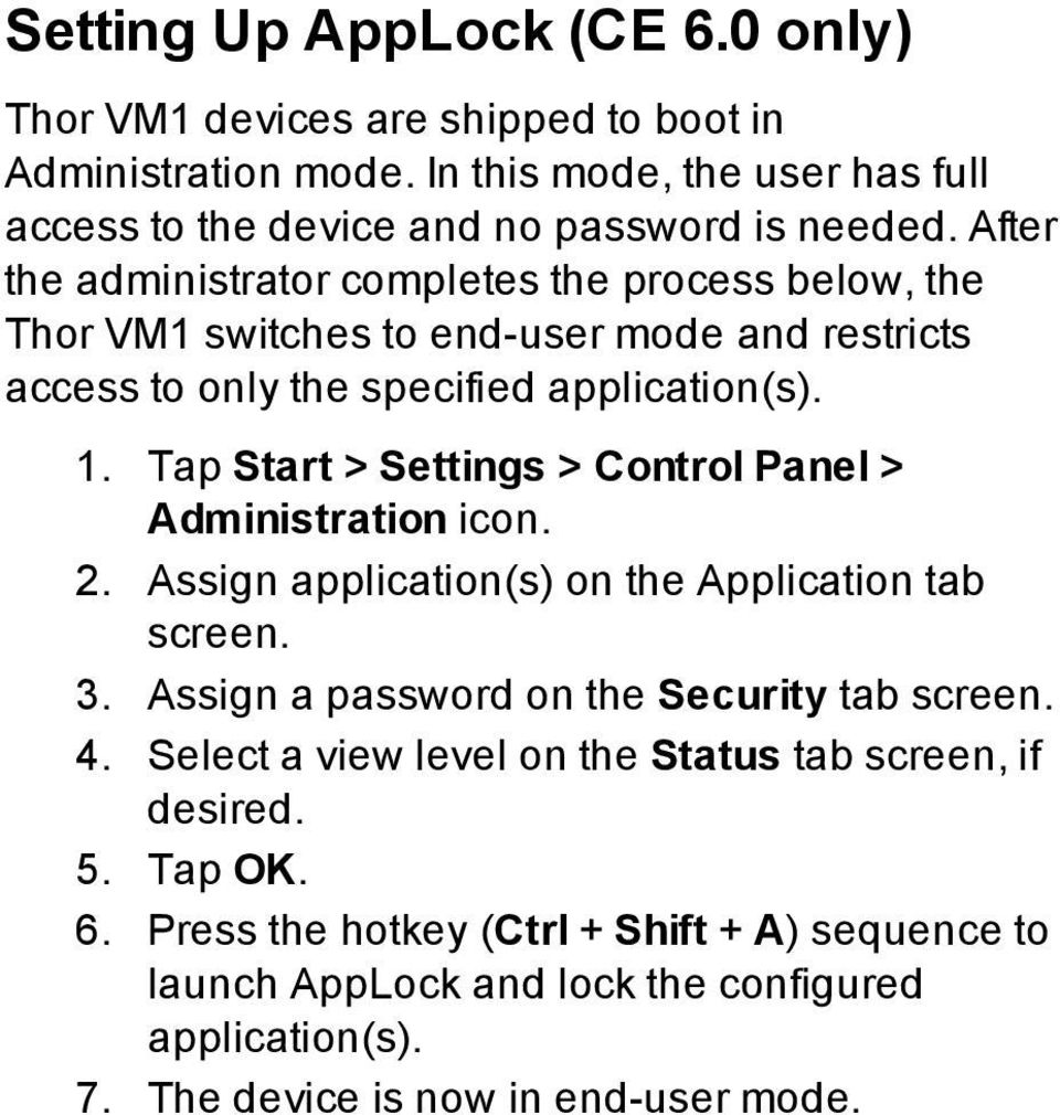 Tap Start > Settings > Control Panel > Administration icon. 2. Assign application(s) on the Application tab screen. 3. Assign a password on the Security tab screen. 4.