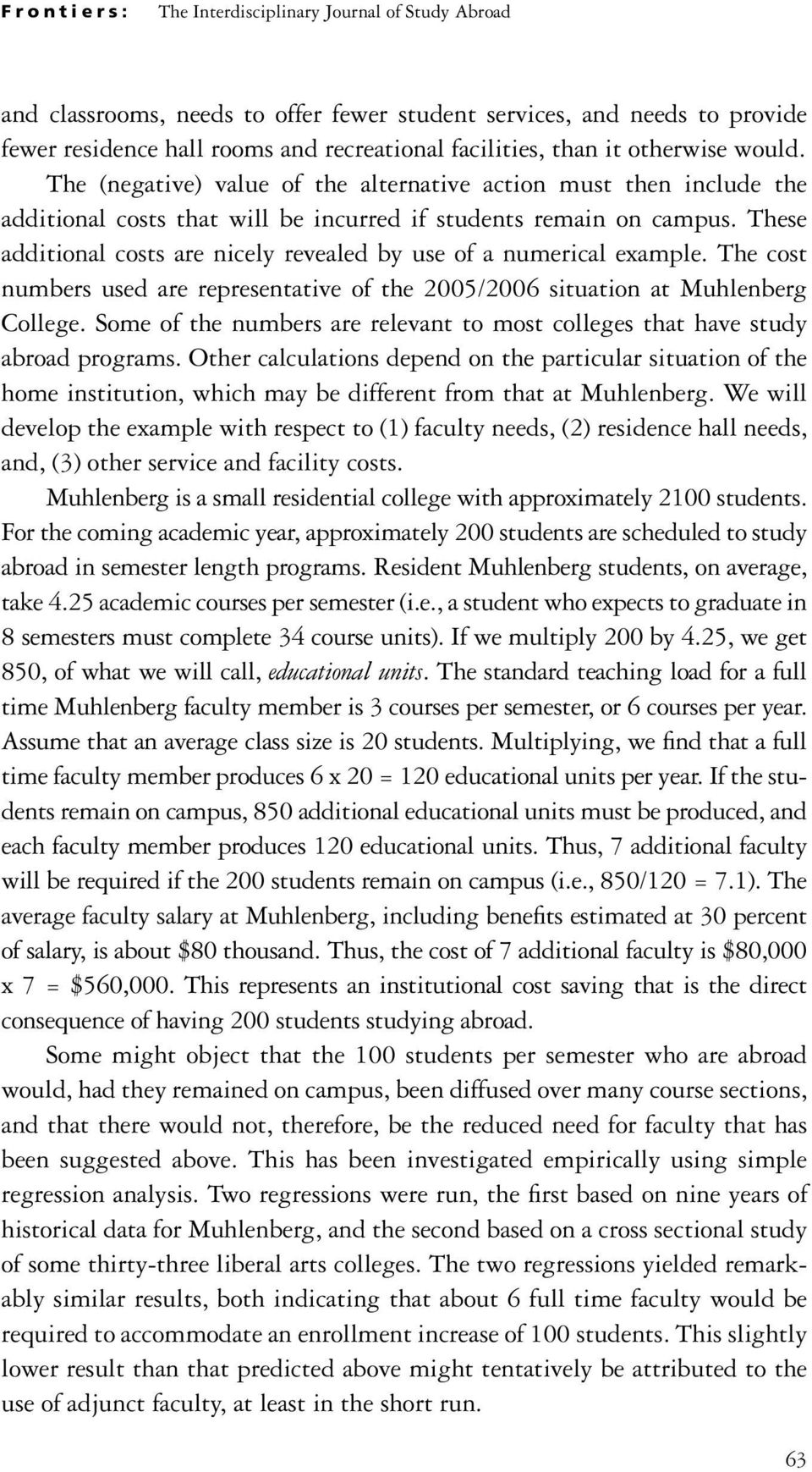 These additional costs are nicely revealed by use of a numerical example. The cost numbers used are representative of the 2005/2006 situation at Muhlenberg College.