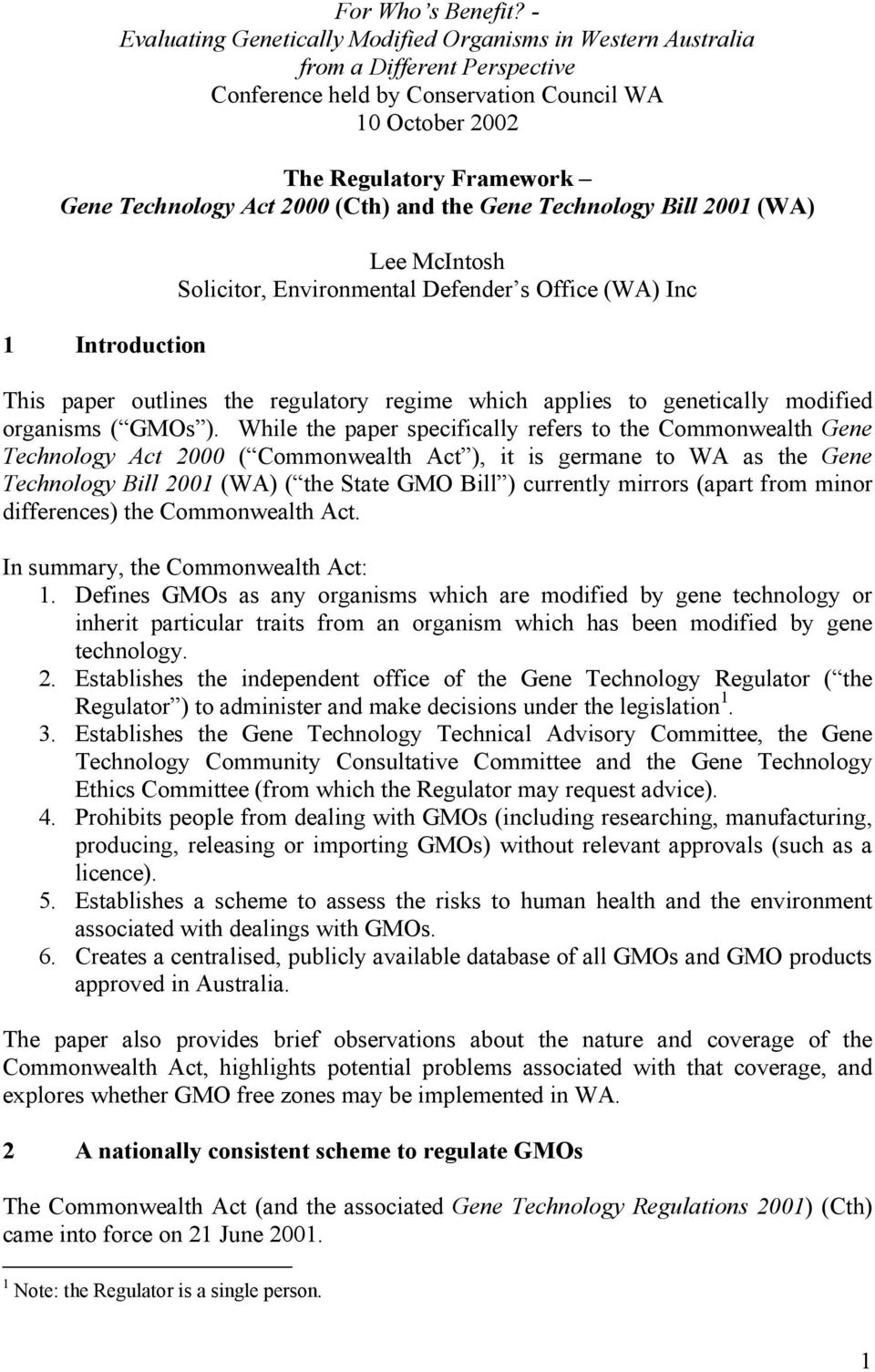 2000 (Cth) and the Gene Technology Bill 2001 (WA) 1 Introduction Lee McIntosh Solicitor, Environmental Defender s Office (WA) Inc This paper outlines the regulatory regime which applies to